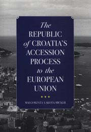 ksiazka tytuł: The Republic of Croatia's Accession Process to the European Union autor: Lakota-Micker Małgorzata