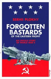 Forgotten Bastards of the Eastern Front, Plokhy Serhii